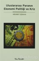 Uluslararası Paranın Ekonomi Politiği ve Kriz