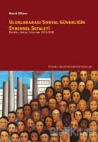 Uluslararası Sosyal Güvenliğin Evrensel Sefaleti: Politika, Hukuk, Uygulama (1919-2018)