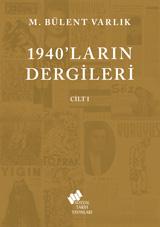 1940'ların Dergileri Cilt 1 M. Bülent Varlık
