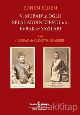 5. Murad'ın Oğlu Selahaddin Efendi'nin Evrak ve Yazıları (Ciltli)