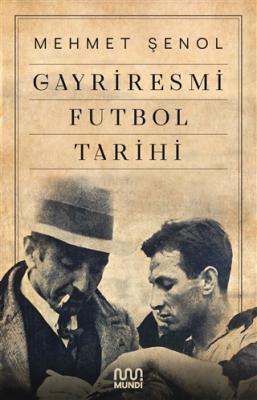 Gayriresmi Futbol Tarihi Mehmet Şenol