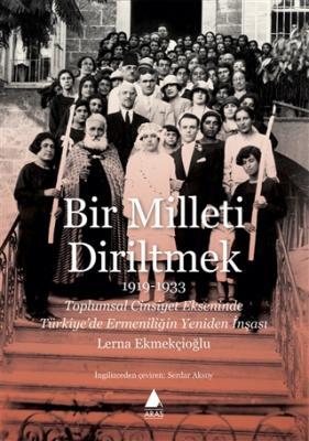 Bir Milleti Diriltmek 1919-1933 Lerna Ekmekçioğlu