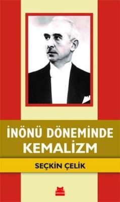 İnönü Döneminde Kemalizm Seçkin Çelik