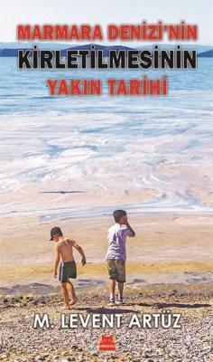 Marmara Denizi'nin Kirletilmesinin Yakın Tarihi M. Levent Artüz