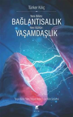 Yeni Bilim: Bağlantısallık - Yeni Kültür: Yaşamdaşlık Türker Kılıç