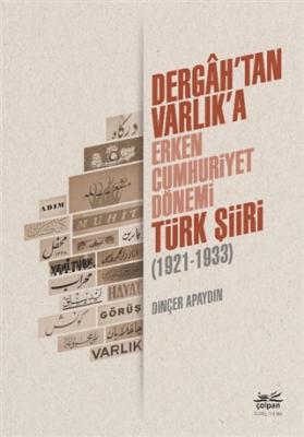 Dergah'tan Varlık'a - Erken Cumhuriyet Dönemi Türk Şiiri (1921-1933) D