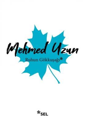 Ruhun Gökkuşağı Mehmed Uzun