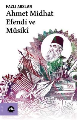 Ahmet Midhat Efendi ve Musiki Fazlı Arslan