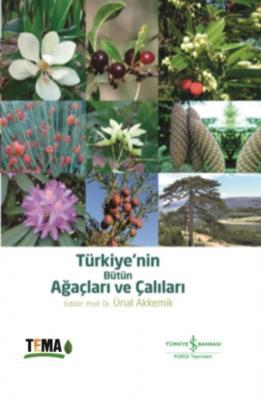 Türkiye'nin Bütün Ağaçları ve Çalıları Ünal Akkemik