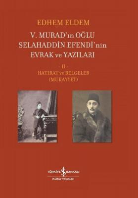 5. Murad'ın Oğlu Selahaddin Efendi'nin Evrak ve Yazıları 2. Cilt Edhem