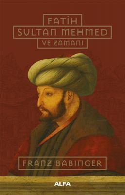 Fatih Sultan Mehmed ve Zamanı Franz Babinger