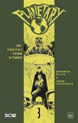 Planetary Cilt 3: 20. Yüzyılı Terk Etmek Warren Ellis