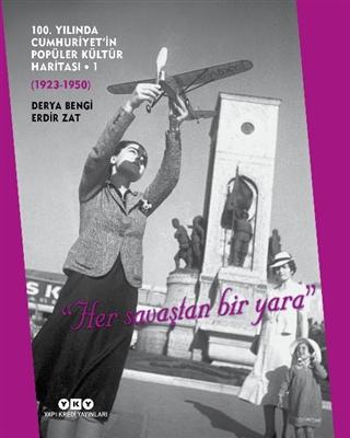 100. Yılında Cumhuriyet'in Popüler Kültür Haritası - 1 (1923-1950) Der