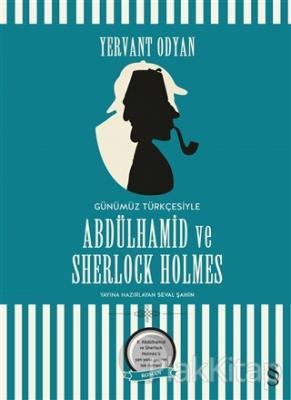 Abdülhamid ve Sherlock Holmes (Günümüz Türkçesi) (Ciltli)