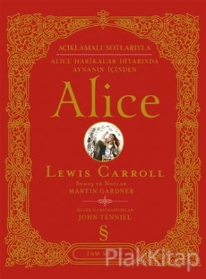 Açıklamalı Notlarıyla Alice Harikalar Diyarında Aynanın İçinden Alice (Tam Metin) (Ciltli)