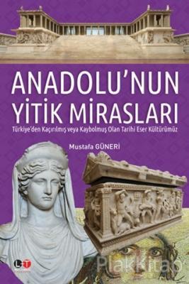 Anadolu'nun Yitik Mirasları (Ciltli) Mustafa Güneri