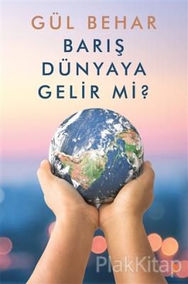 Barış Dünyaya Gelir Mi? Gül Behar