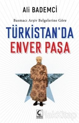 Basmacı Arşiv Belgelerine Göre - Türkistan'da Enver Paşa