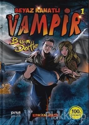 Beyaz Kanatlı Vampir 1 - Başım Dertte (Ciltli)