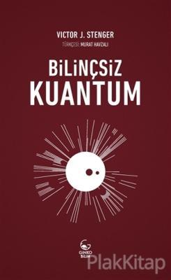 Bilinçsiz Kuantum Victor J. Stenger