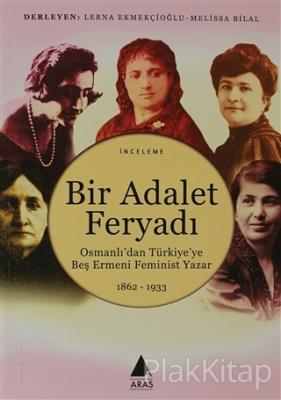 Bir Adalet Feryadı Osmanlı'dan Türkiye'ye Beş Ermeni Feminist Yazar 1862 - 1933