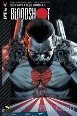 Bloodshot Cilt 1 - Dünyayı Ateşe Boğmak