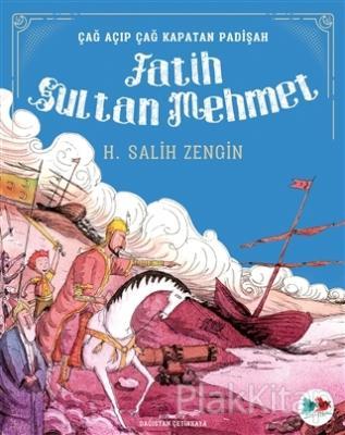 Çağ Açıp Çağ Kapatan Padişah Fatih Sultan Mehmet H. Salih Zengin