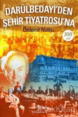 Darülbedayi'den Şehir Tiyatrosu'na 100. Yıl Özdemir Nutku