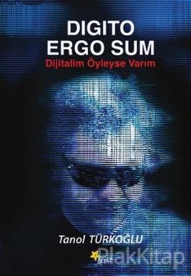 Digito Ergo Sum - Dijitalim Öyleyse Varım