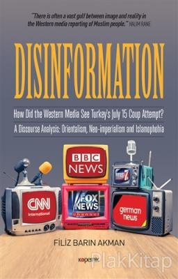 Disinformation (Ciltli) How Did The Western Media See Turkey's July 15 Coup  Attempt? A Discourse Analysis: Orientalism, Neo-imperialism and