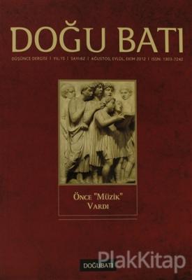 """Doğu Batı Düşünce Dergisi Sayı: 62 Önce """"Müzik"""" Vardı"""