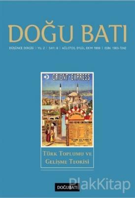 Doğu Batı Düşünce Dergisi Yıl: 2 Sayı: 8 Türk Toplumu ve Gelişme Teorisi