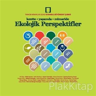 Ekolojik Perspektifler : Kentte, Yaşamda, Mimaride Ali Akay