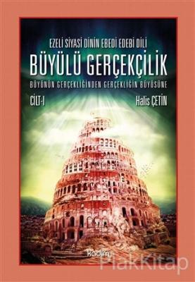 Ezeli Siyasi Dinin Ebedi Edebi Dili - Büyülü Gerçekçilik (Cilt 1)