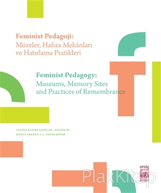 Feminist Pedagoji: Müzeler Hafıza Mekanları ve Hatırlama Pratikleri - Feminist Pedagogy: Museums Memory Sites and Practices of Remembrance
