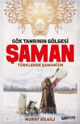 Gök Tanrının Gölgesi Şaman Türklerde Şamanizm Nuray Bilgili