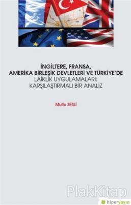 İngiltere, Fransa, Amerika Birleşik Devletleri ve Türkiye'de Laiklik Uygulamaları: Karşılaştırmalı Bir Analiz