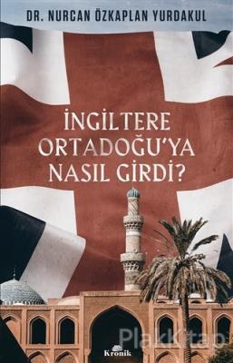 İngiltere Ortadoğu'ya Nasıl Girdi? Nurcan Özkaplan Yurdakul