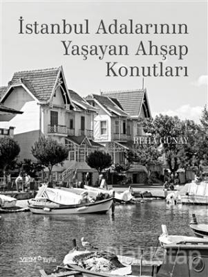 İstanbul Adalarının Yaşayan Ahşap Konutları (Ciltli) Reha Günay