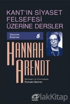 Kant'ın Siyaset Felsefesi Üzerine Dersler Hannah Arendt