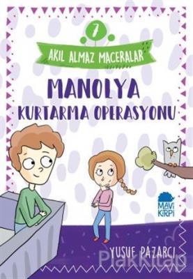 Manolya Kurtarma Operasyonu - Akıl Almaz Maceralar 7