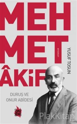 Mehmet Akif - Duruş ve Onur Abidesi