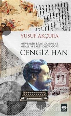 Müverrih Leon Cahun ve Muallim Barthold'a Göre Cengiz Han Yusuf Akçura