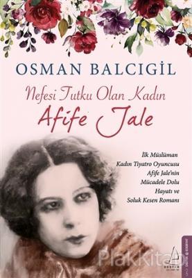 Nefesi Tutku Olan Kadın: Afife Jale %25 indirimli Osman Balcıgil