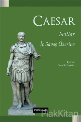 Notlar - İç Savaş Üzerine Gaius Lulius Caesar