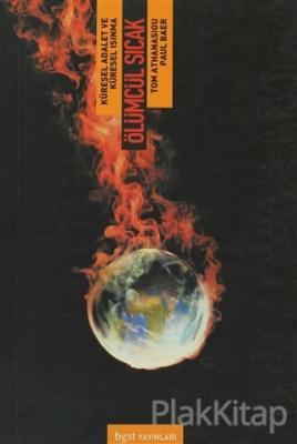 Ölümcül Sıcak Küresel Adalet ve Küresel Isınma Tom Athanasiou