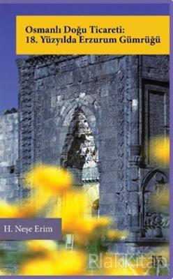 Osmanlı Doğu Ticareti: 18. Yüzyılda Erzurum Gümrüğü
