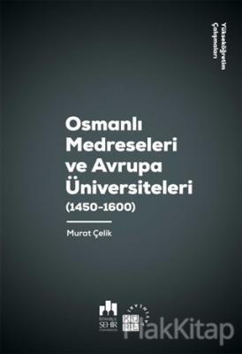 Osmanlı Medreseleri ve Avrupa Üniversiteleri (1450 - 1600)