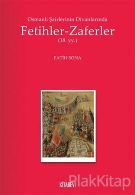 Osmanlı Şairlerinin Divanlarında Fetihler - Zaferler Fatih Sona