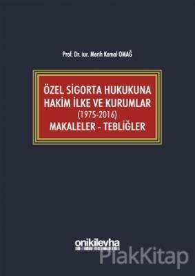 Özel Sigorta Hukukuna Hakim İlke ve Kurumlar (1975-2016) Makaleler - Tebliğler (Ciltli)